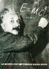 E= MC2 Las grandes ideas que formaton nuestro mundo