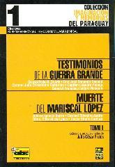 Testimonios de la Guerra Grande Muerte del Mariscal Lopez Tomo I