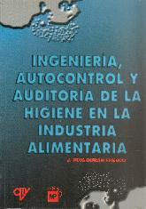 Ingenieria, autocontrol y auditoria de la higiene en la industria alimentaria