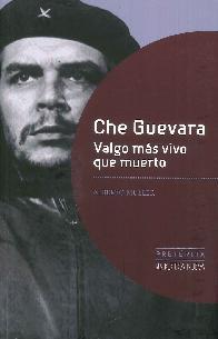 Che Guevara Valgo más vivo que muerto