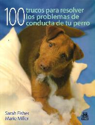 100 Trucos para resolver los problemas de conducta de tu perro