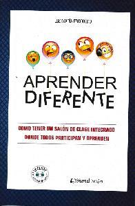 Aprender Diferente. omo tener un salón de clase integrado donde todos participan y aprenden Incluye