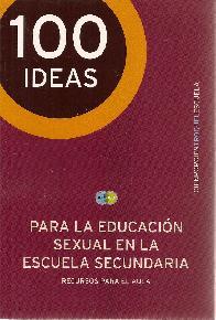 100 Ideas para la educación sexual en la escuela secundaria