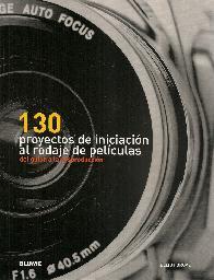 130 proyectos de iniciación al rodaje de películas, del guión a la posproducción