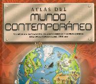 Atlas del Mundo Contemporaneo. Un recorrido ilustrado por los acontecimientos y los protagonistas d
