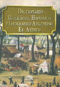 Diccionario biografico, historico y geografico argentino El Ateneo