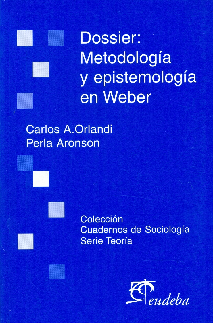 Dossier: Metodologia y epistemologia en Weber